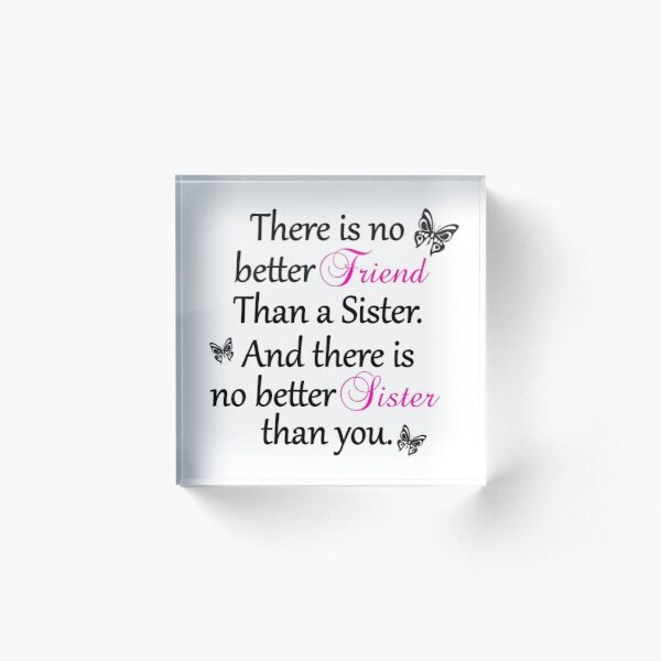 No Better Friend Than A Sister... Acrylic Block