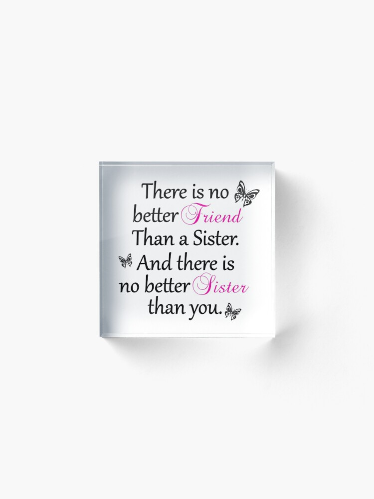 Alternate view of No Better Friend Than A Sister... Acrylic Block
