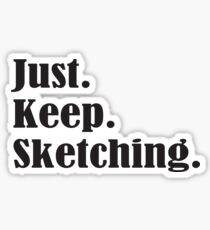 Just. Keep. Sketching. Sticker