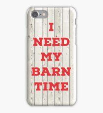 I need my barn time! iPhone Case/Skin