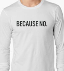 BECAUSE NO. Unisex T-Shirt (black text) Long Sleeve T-Shirt