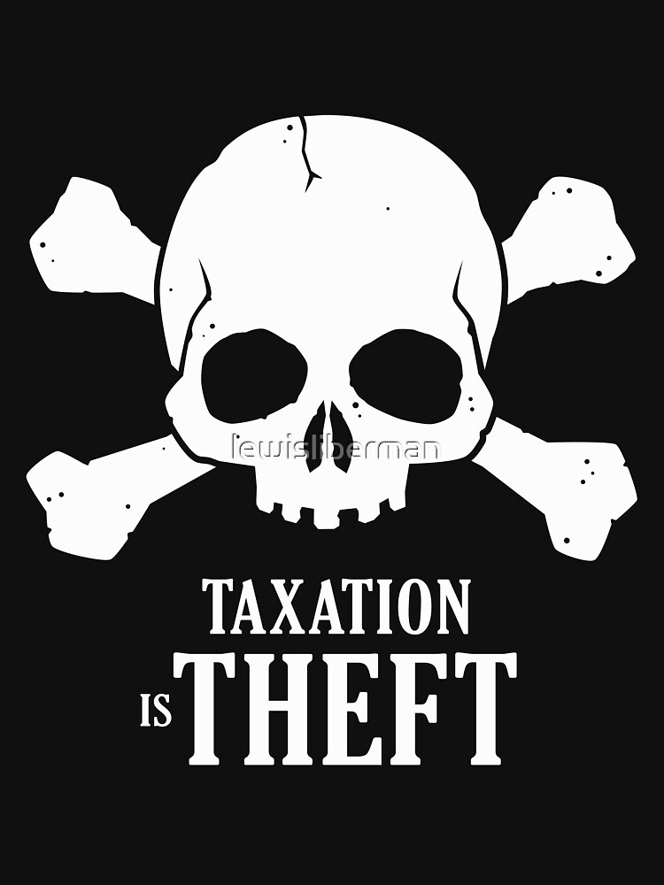Taxation is Theft! by lewisliberman
