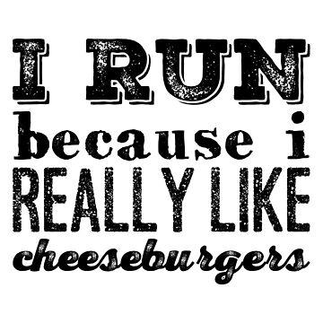 I Run Because I Really Like Cheeseburgers Funny Runner T Shirt by Gavinstees