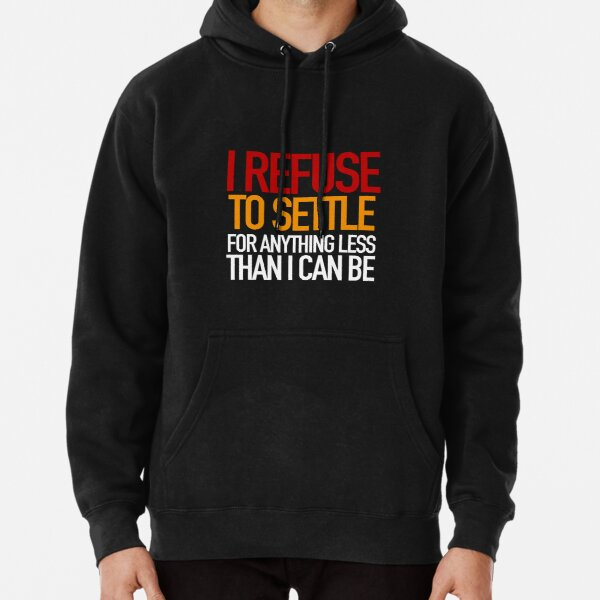 REFUSE to settle for anything less than you can be! Pullover Hoodie