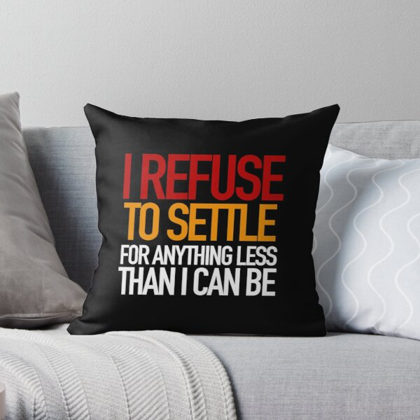 REFUSE to settle for anything less than you can be! Throw Pillow