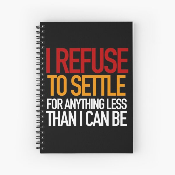 REFUSE to settle for anything less than you can be! Spiral Notebook