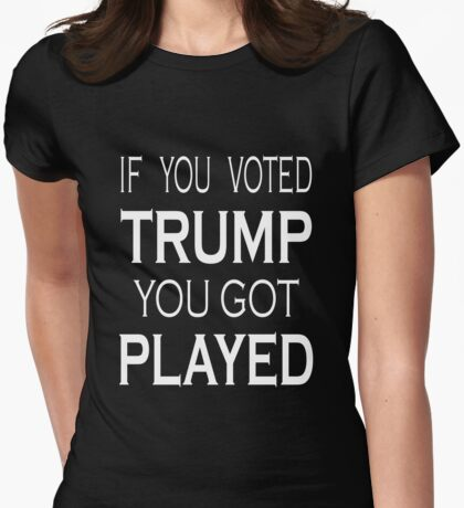 Voted Trump Got Played T-Shirt