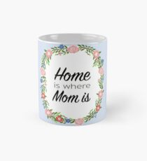 Home is where mom is florals design Mug