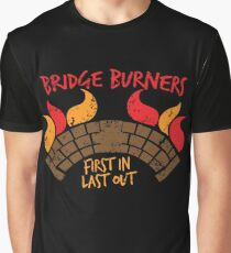 Bridge BURNERS DISTRESSED VERSION first in last out  Graphic T-Shirt