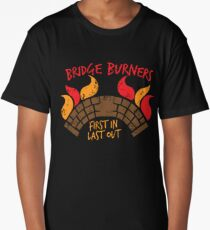Bridge BURNERS DISTRESSED VERSION first in last out  Long T-Shirt
