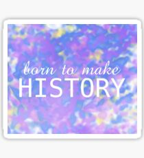 Born to Make History Sticker
