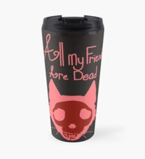All My Friends Are Dead Travel Mug