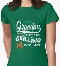 Grandpa Is My Name Grilling Is My Game Womens Fitted T-Shirt
