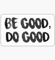 Be good, do good  Sticker