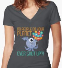 Do People on Your Planet Ever Shut Up Alien Invasion Women's Fitted V-Neck T-Shirt