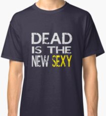 Dead is the new sexy Classic T-Shirt