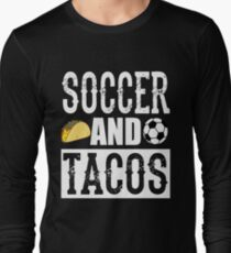 Soccer and Tacos Funny Taco Long Sleeve T-Shirt