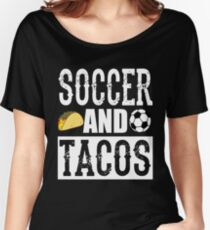 Soccer and Tacos Funny Taco Women's Relaxed Fit T-Shirt