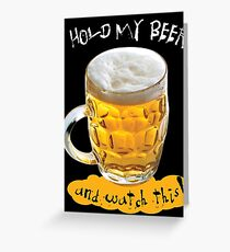 HOLD MY BEER! Greeting Card