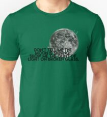Don't Tell Me The Moon Is Shining Unisex T-Shirt