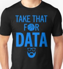 Take that for data t-shirt Unisex T-Shirt