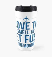 I Love The Smell Of Jet Fuel In The Morning Travel Mug