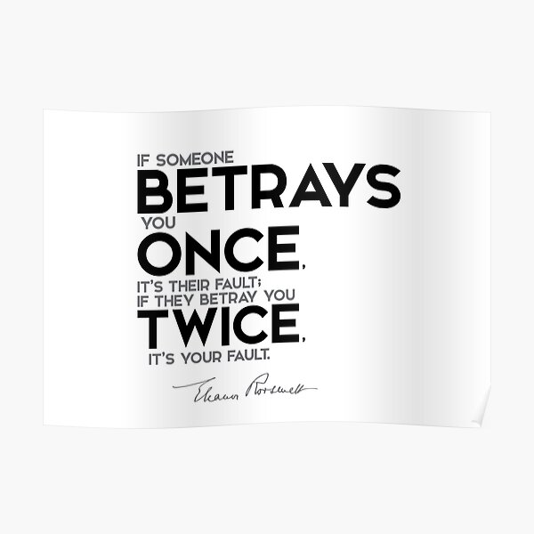 betrays you once, twice - eleanor roosevelt Poster