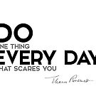 do one thing every day that scares you - eleanor roosevelt by razvandrc