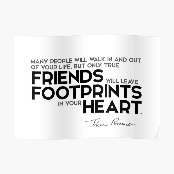 only true friends will leave footprints in your heart - eleanor roosevelt Poster