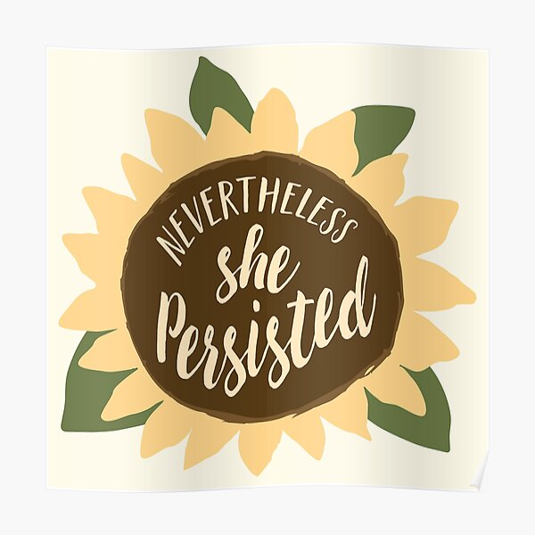 """""""Nevertheless She Persisted"""" Poster"""