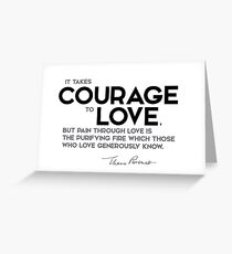 it takes courage to love - eleanor roosevelt Greeting Card