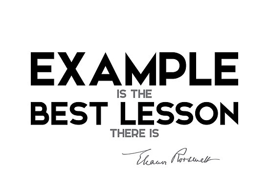 example is the best lesson there is - eleanor roosevelt by razvandrc