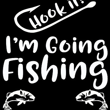 Fishing Angling Funny Design - Hook It Im Going Fishing by kudostees