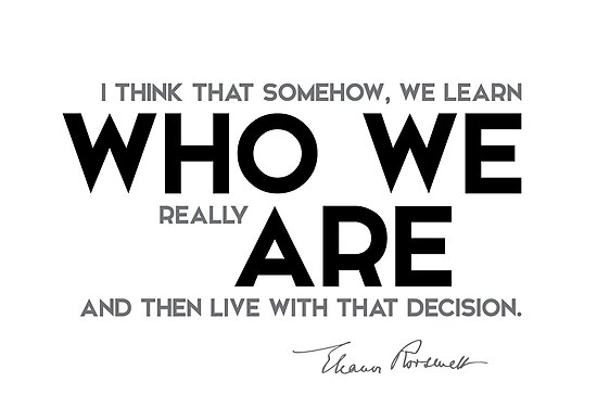we learn who we really are - eleanor roosevelt by razvandrc