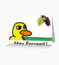 Stay Focused The Duck Song Got Any Grapes? Greeting Card