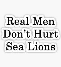Real Men Don't Hurt Sea Lions  Sticker