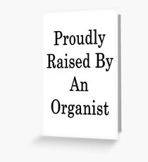 Proudly Raised By An Organist  Greeting Card