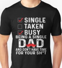 SINGLE TAKEN BUSY BEING A SINGLE DAD Unisex T-Shirt