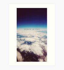 Space is Gay Art Print