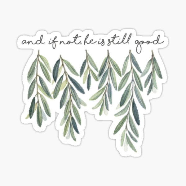 """And if not, he is still good"" quote Sticker"