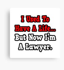I Used To Have A Life, Now I'm A Lawyer Canvas Print