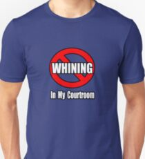 No Whining In My Courtroom Unisex T-Shirt