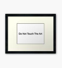 Do Not Touch The Art Framed Print