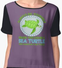 Always be Yourself unless you are a sea turtle Women's Chiffon Top