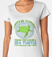 Always be Yourself unless you are a sea turtle Women's Premium T-Shirt