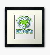 Always be Yourself unless you are a sea turtle Framed Print