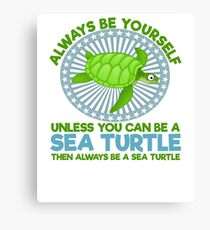 Always be Yourself unless you are a sea turtle Canvas Print