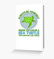 Always be Yourself unless you are a sea turtle Greeting Card