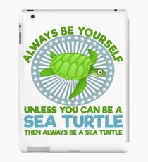 Always be Yourself unless you are a sea turtle iPad Case/Skin