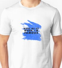Wake Me Up When I'm Famous - Blue Unisex T-Shirt